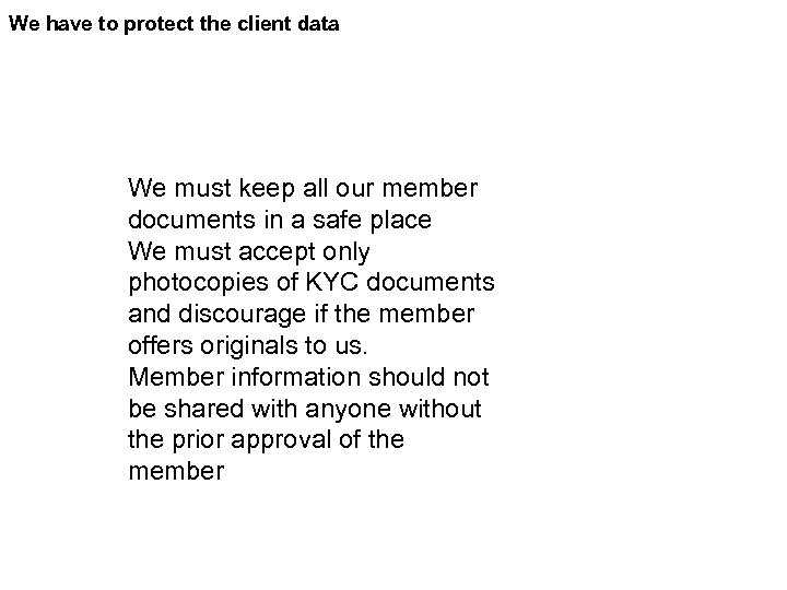 We have to protect the client data We must keep all our member documents