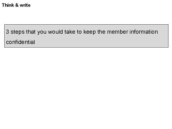 Think & write 3 steps that you would take to keep the member information