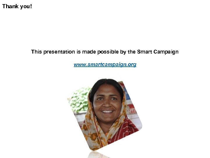 Thank you! This presentation is made possible by the Smart Campaign www. smartcampaign. org