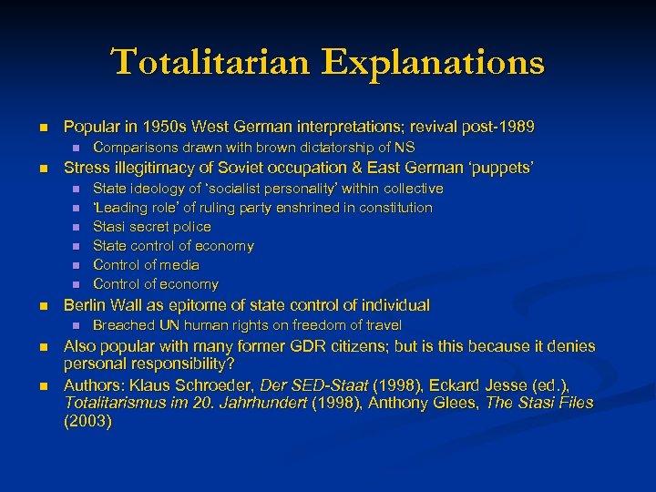 Totalitarian Explanations n Popular in 1950 s West German interpretations; revival post-1989 n n