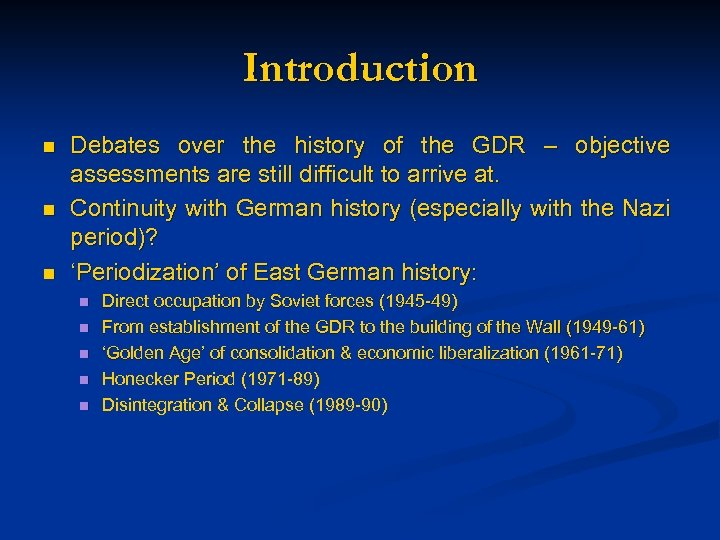 Introduction n Debates over the history of the GDR – objective assessments are still