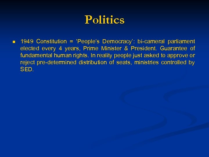 Politics n 1949 Constitution = 'People's Democracy': bi-cameral parliament elected every 4 years, Prime