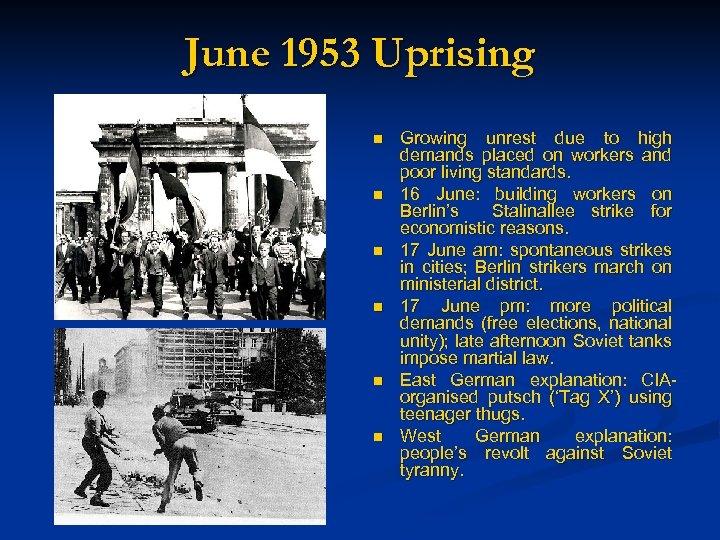 June 1953 Uprising n n n Growing unrest due to high demands placed on