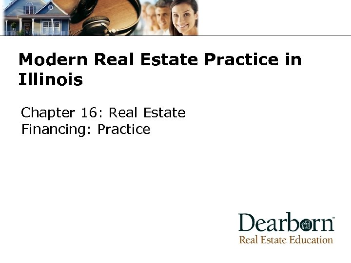 Modern Real Estate Practice in Illinois Chapter 16: Real Estate Financing: Practice