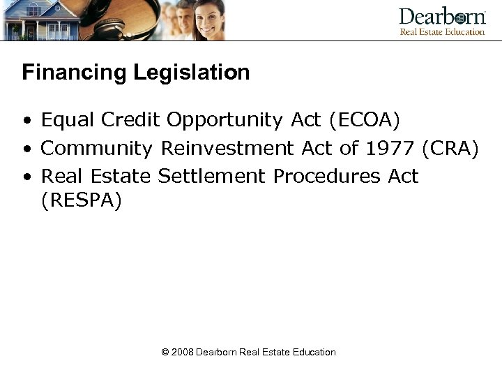 Financing Legislation • Equal Credit Opportunity Act (ECOA) • Community Reinvestment Act of 1977