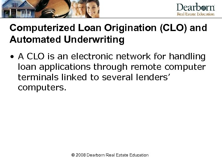 Computerized Loan Origination (CLO) and Automated Underwriting • A CLO is an electronic network
