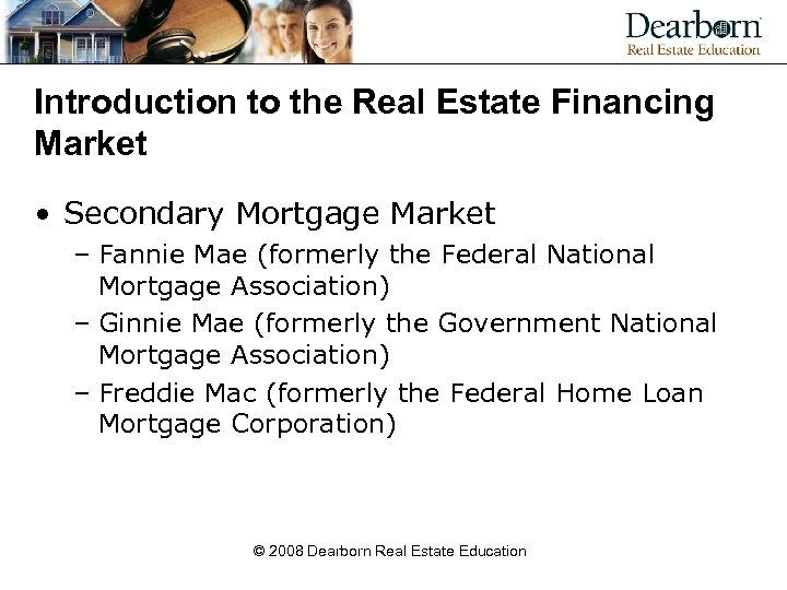 Introduction to the Real Estate Financing Market • Secondary Mortgage Market – Fannie Mae