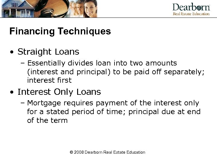 Financing Techniques • Straight Loans – Essentially divides loan into two amounts (interest and