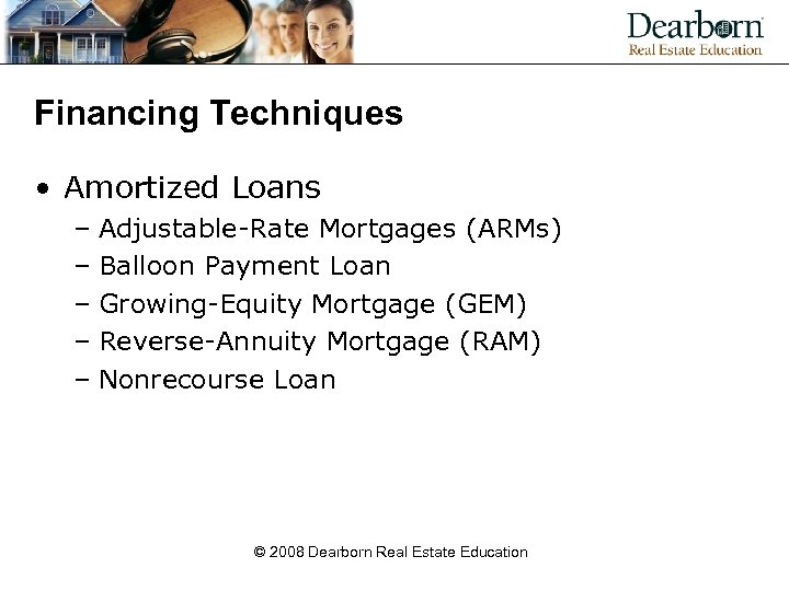 Financing Techniques • Amortized Loans – Adjustable-Rate Mortgages (ARMs) – Balloon Payment Loan –