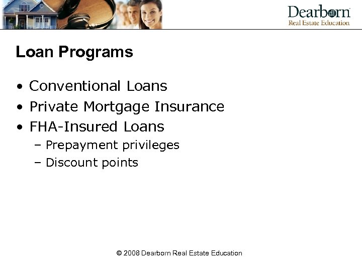 Loan Programs • Conventional Loans • Private Mortgage Insurance • FHA-Insured Loans – Prepayment