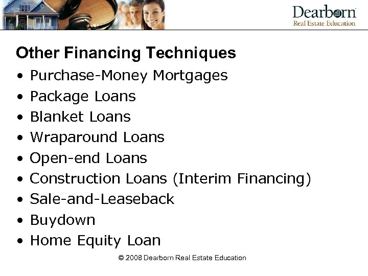 Other Financing Techniques • • • Purchase-Money Mortgages Package Loans Blanket Loans Wraparound Loans