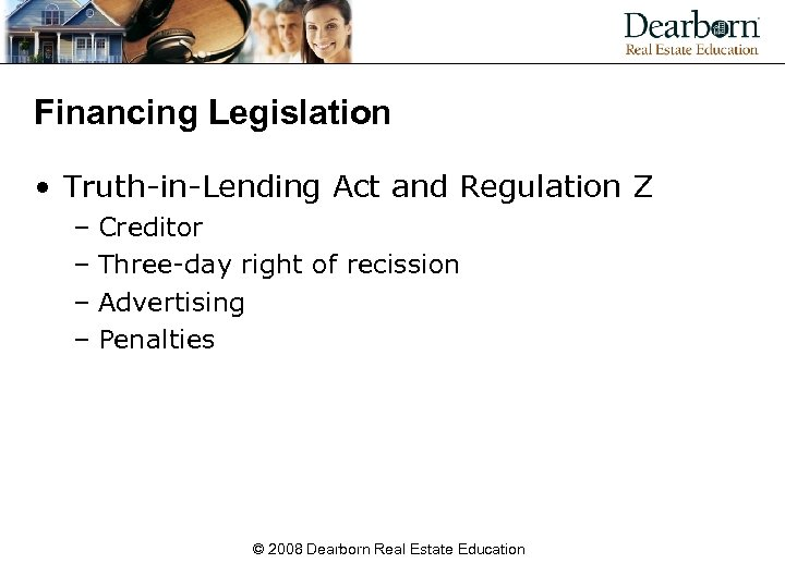 Financing Legislation • Truth-in-Lending Act and Regulation Z – Creditor – Three-day right of