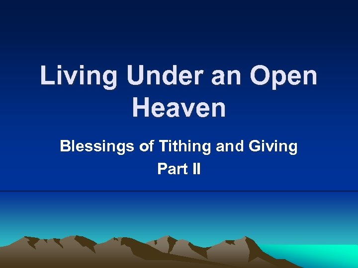 Living Under an Open Heaven Blessings of Tithing and Giving Part II