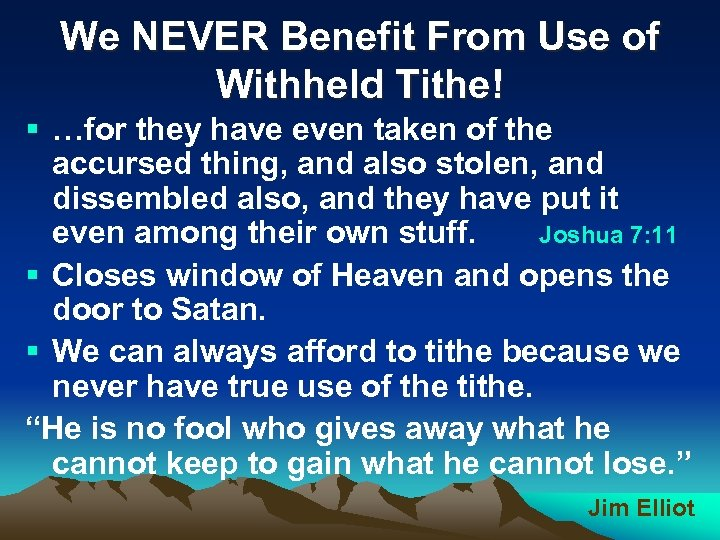 We NEVER Benefit From Use of Withheld Tithe! § …for they have even taken