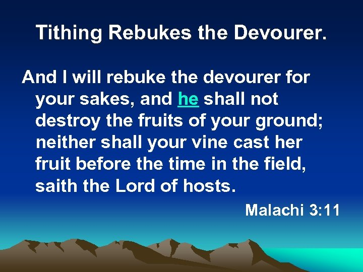 Tithing Rebukes the Devourer. And I will rebuke the devourer for your sakes, and
