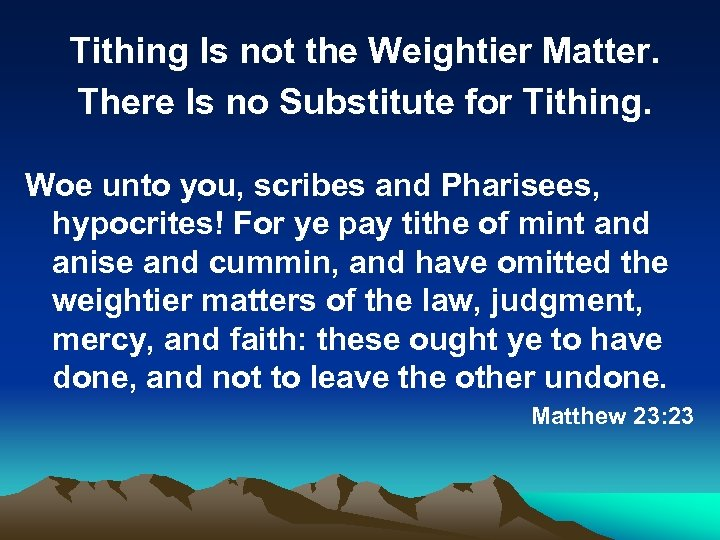 Tithing Is not the Weightier Matter. There Is no Substitute for Tithing. Woe unto