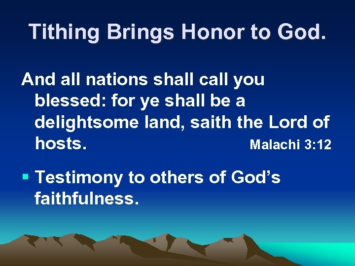 Tithing Brings Honor to God. And all nations shall call you blessed: for ye