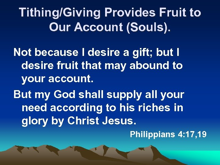 Tithing/Giving Provides Fruit to Our Account (Souls). Not because I desire a gift; but