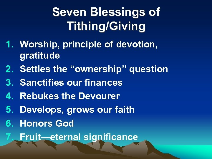 """Seven Blessings of Tithing/Giving 1. Worship, principle of devotion, gratitude 2. Settles the """"ownership"""""""