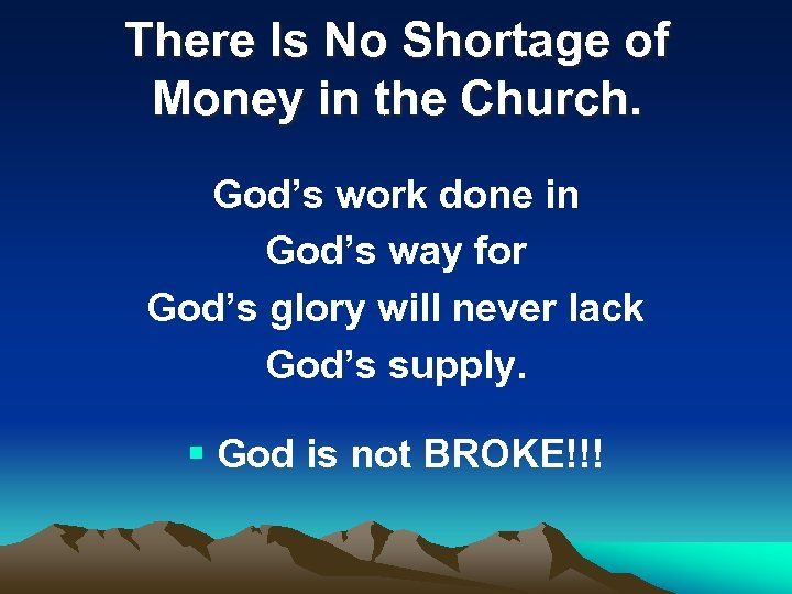 There Is No Shortage of Money in the Church. God's work done in God's