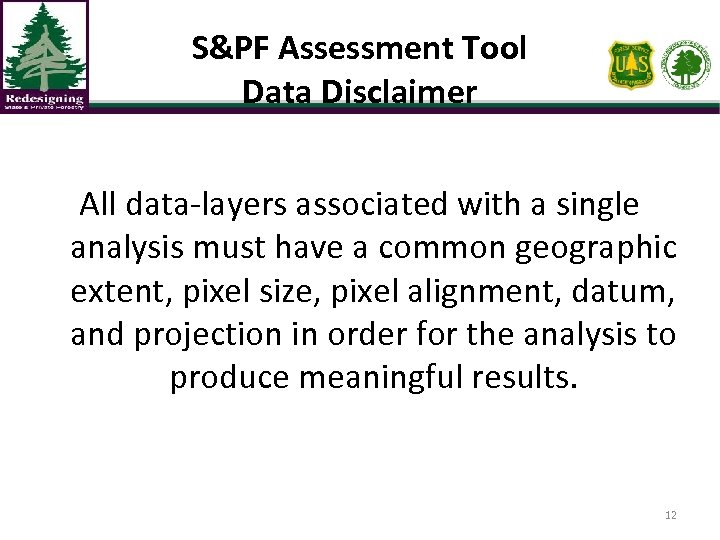 S&PF Assessment Tool Data Disclaimer All data-layers associated with a single analysis must have