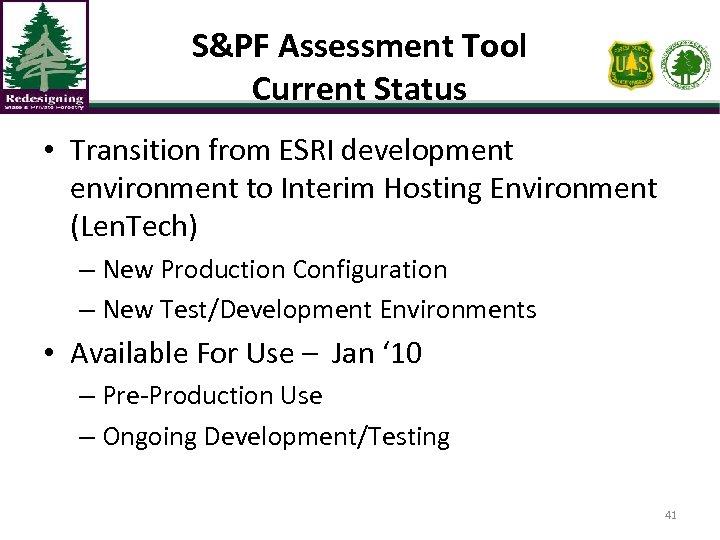 S&PF Assessment Tool Current Status • Transition from ESRI development environment to Interim Hosting