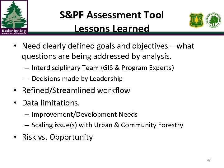 S&PF Assessment Tool Lessons Learned • Need clearly defined goals and objectives – what