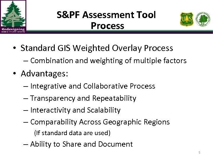 S&PF Assessment Tool Process • Standard GIS Weighted Overlay Process – Combination and weighting