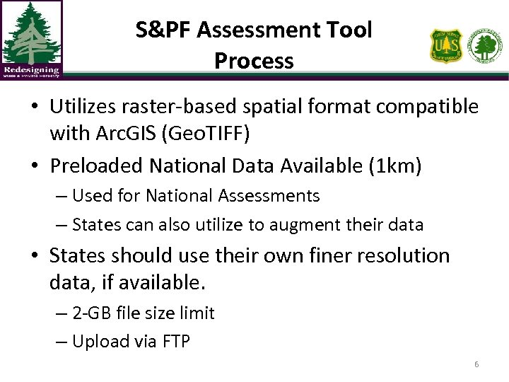 S&PF Assessment Tool Process • Utilizes raster-based spatial format compatible with Arc. GIS (Geo.