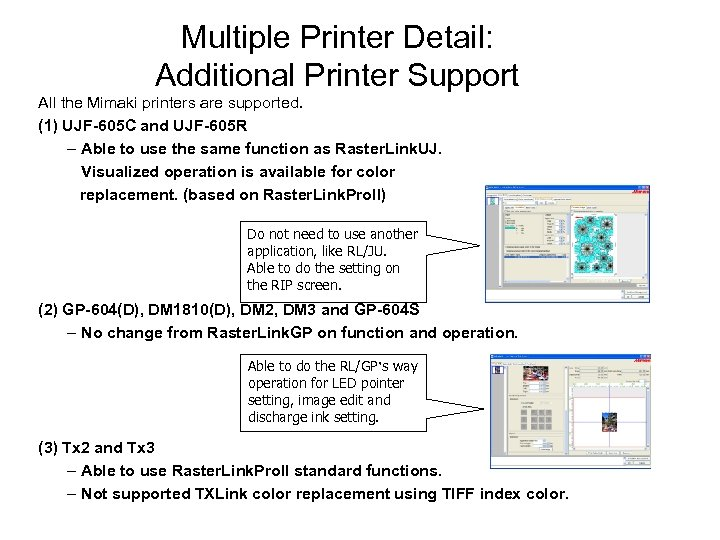 Multiple Printer Detail: Additional Printer Support All the Mimaki printers are supported. (1) UJF-605