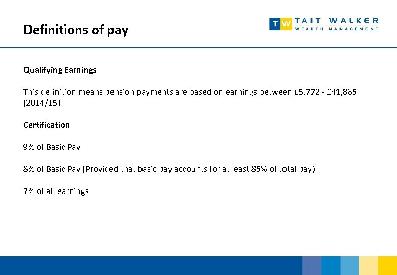 Definitions of pay Qualifying Earnings This definition means pension payments are based on earnings