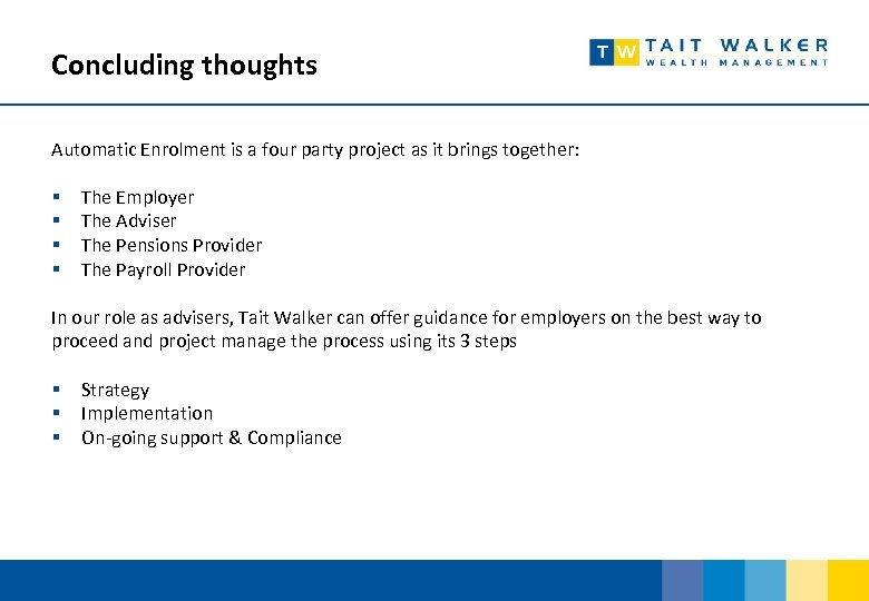 Concluding thoughts Automatic Enrolment is a four party project as it brings together: §