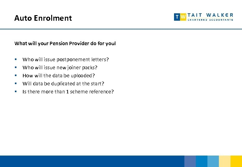 Auto Enrolment What will your Pension Provider do for you! § § § Who