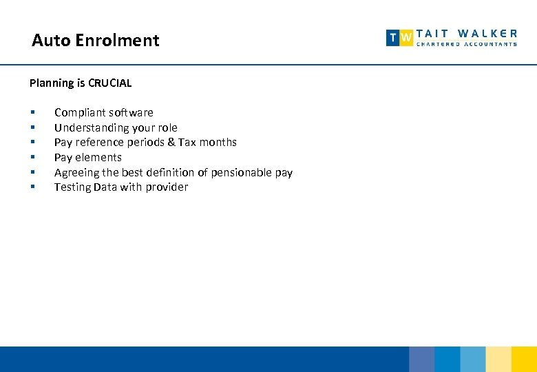 Auto Enrolment Planning is CRUCIAL § § § Compliant software Understanding your role Pay