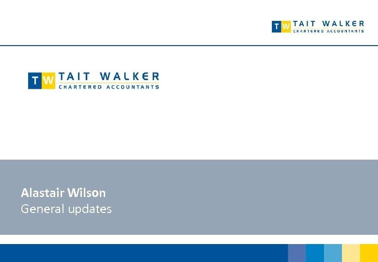 Alastair Wilson General updates
