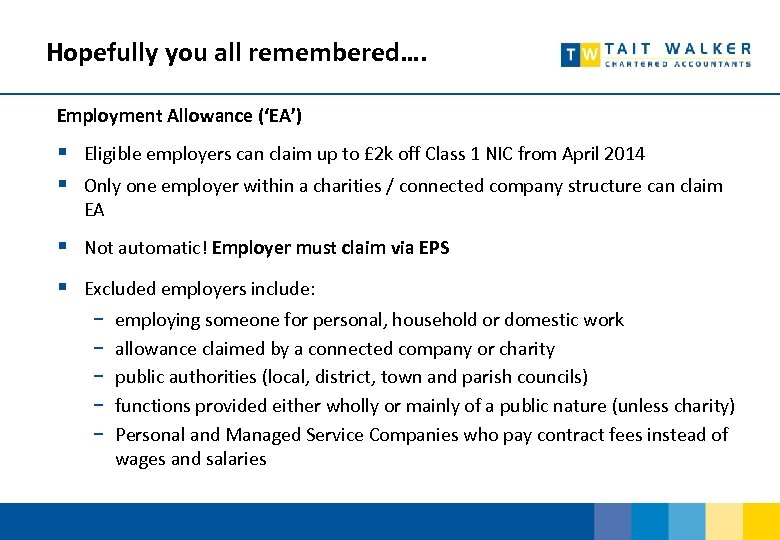 Hopefully you all remembered…. Employment Allowance ('EA') § Eligible employers can claim up to