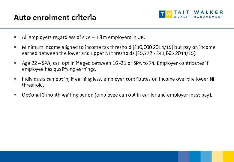 Auto enrolment criteria § All employers regardless of size – 1. 3 m employers