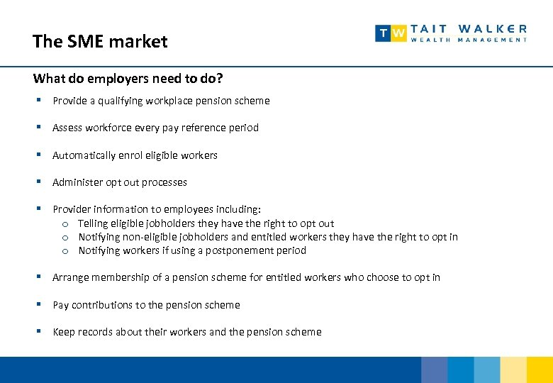 The SME market What do employers need to do? § Provide a qualifying workplace