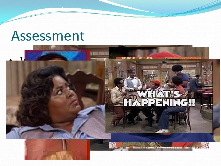 """Assessment • Water system? • Community? Dwayne Fred • Other """"Rerun"""" Clemens Shirley Infrastructure?"""