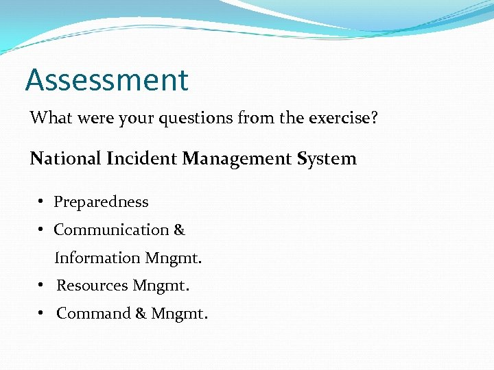 Assessment What were your questions from the exercise? National Incident Management System • Preparedness
