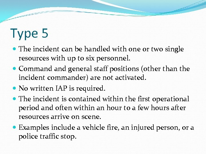 Type 5 The incident can be handled with one or two single resources with