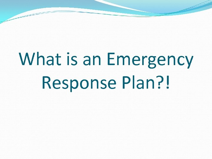 What is an Emergency Response Plan? !