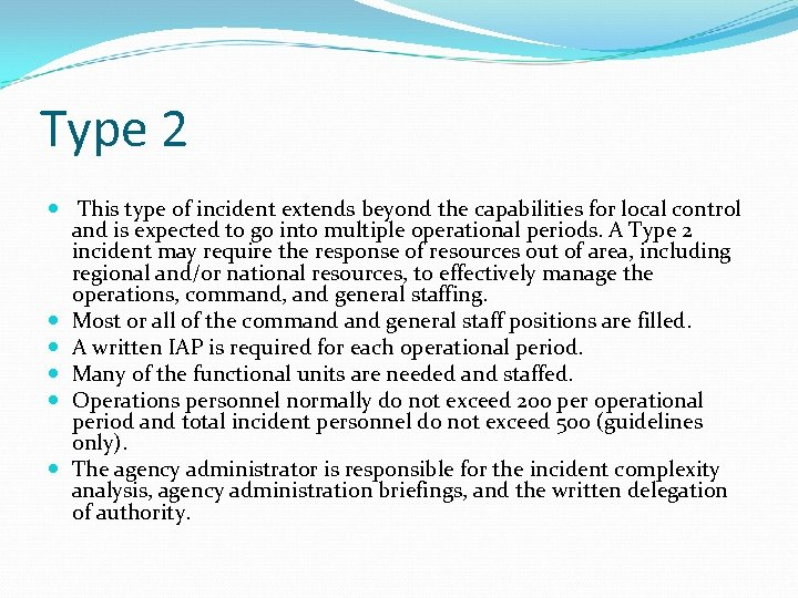 Type 2 This type of incident extends beyond the capabilities for local control and