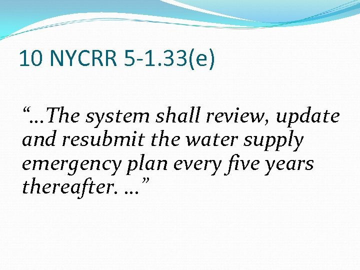 "10 NYCRR 5 -1. 33(e) ""…The system shall review, update and resubmit the water"