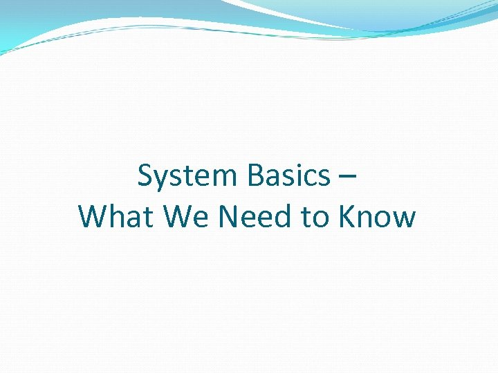System Basics – What We Need to Know