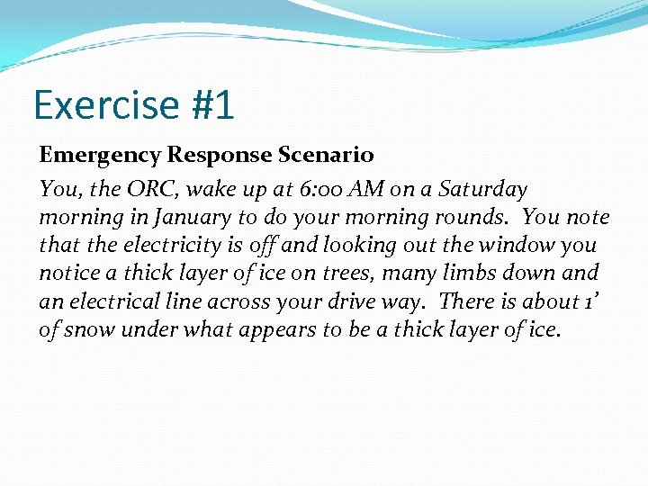 Exercise #1 Emergency Response Scenario You, the ORC, wake up at 6: 00 AM