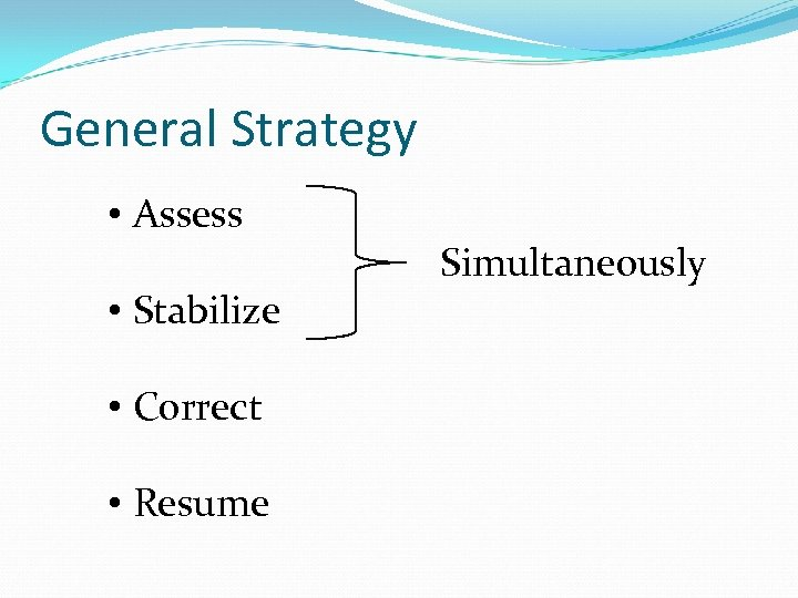 General Strategy • Assess • Stabilize • Correct • Resume Simultaneously