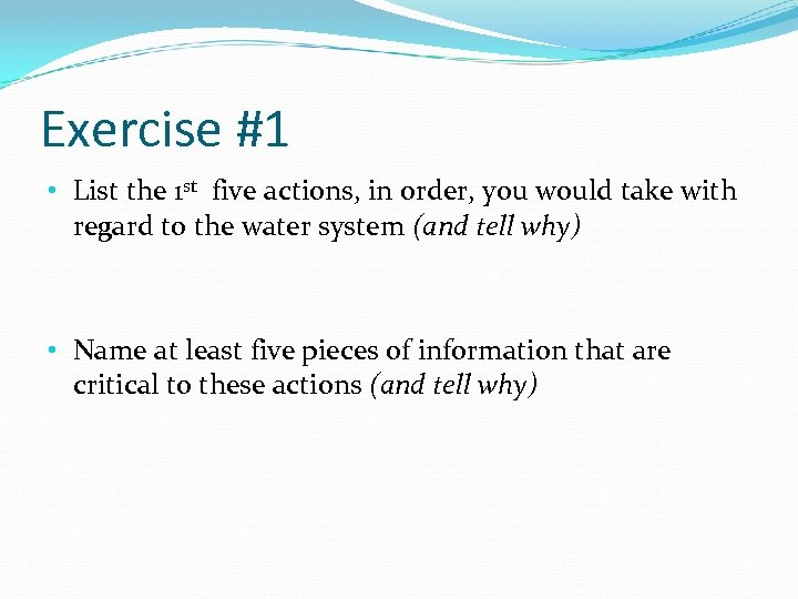 Exercise #1 • List the 1 st five actions, in order, you would take