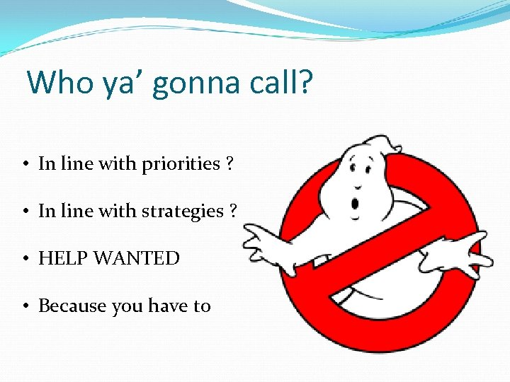 Who ya' gonna call? • In line with priorities ? • In line with
