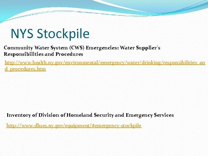 NYS Stockpile Community Water System (CWS) Emergencies: Water Supplier's Responsibilities and Procedures http: //www.